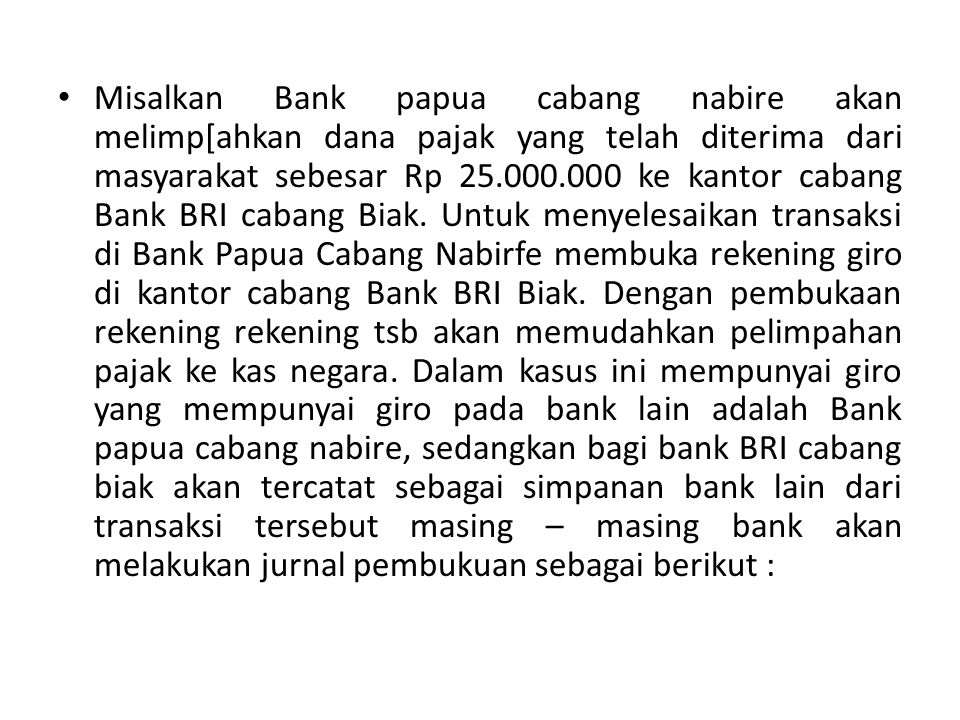 Misalkan Bank papua cabang nabire akan melimp[ahkan dana pajak yang telah diterima dari masyarakat sebesar Rp 25.000.000 ke kantor cabang Bank BRI cabang Biak.